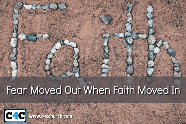 Fear Moved Out When Faith Moved In